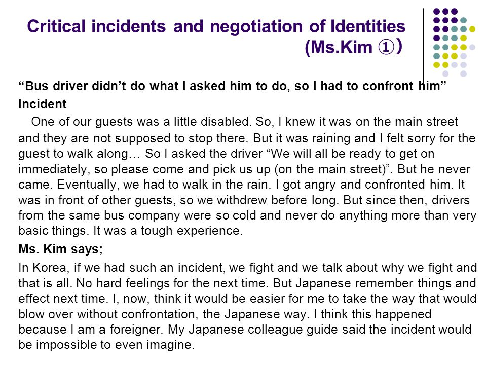 Critical incidents and negotiation of Identities (Ms.Kim ①) Bus driver didn't do what I asked him to do, so I had to confront him Incident One of our guests was a little disabled.