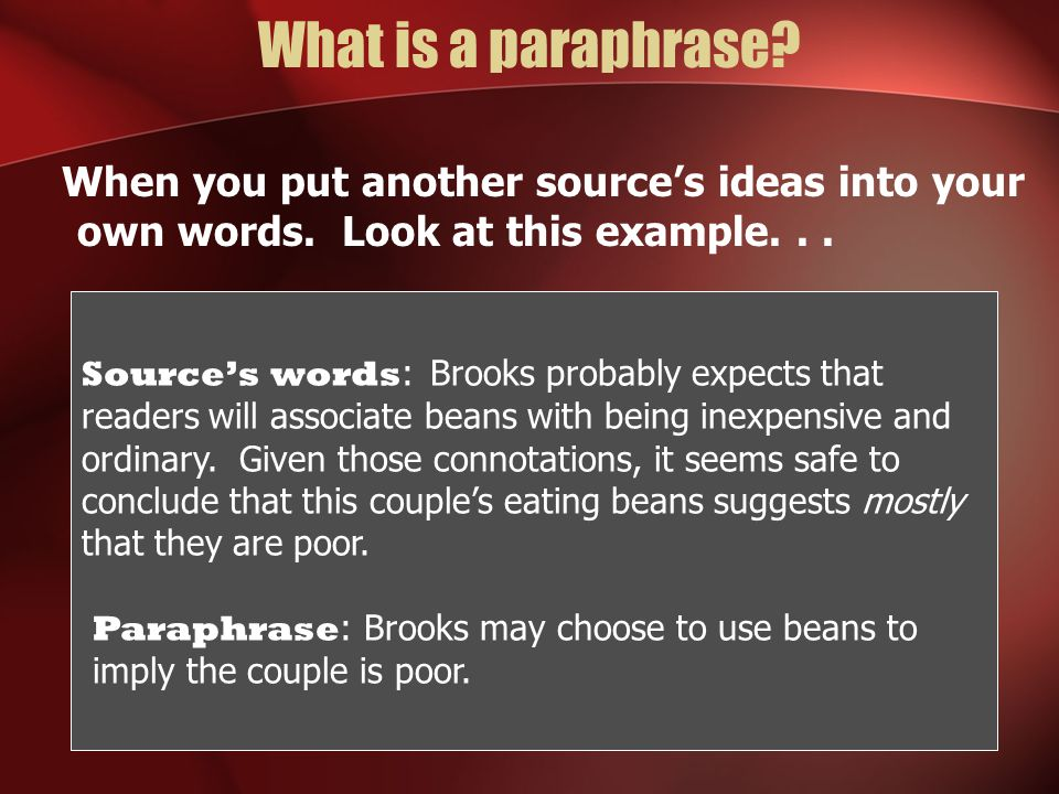 What is a paraphrase.When you put another source's ideas into your own words.