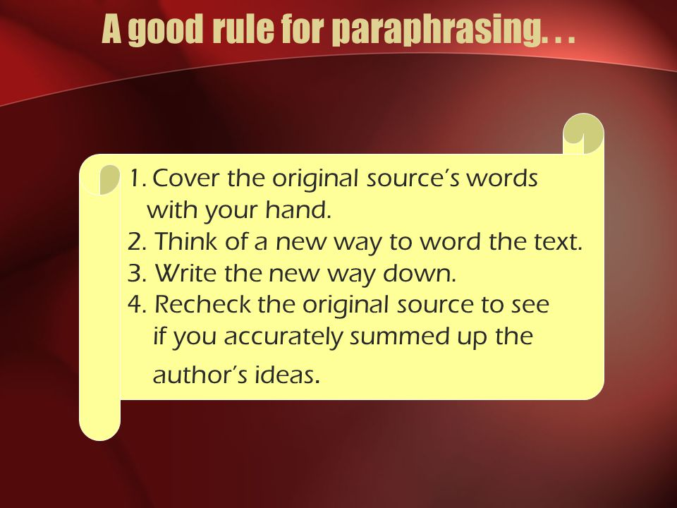 A good rule for paraphrasing...1.Cover the original source's words with your hand.