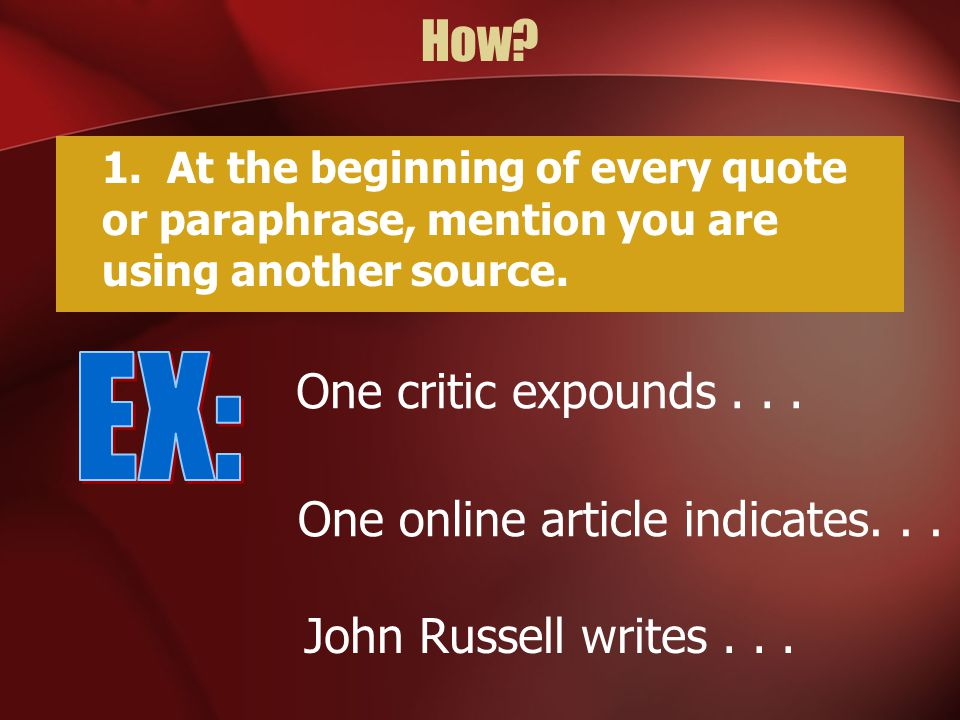 How.1. At the beginning of every quote or paraphrase, mention you are using another source.