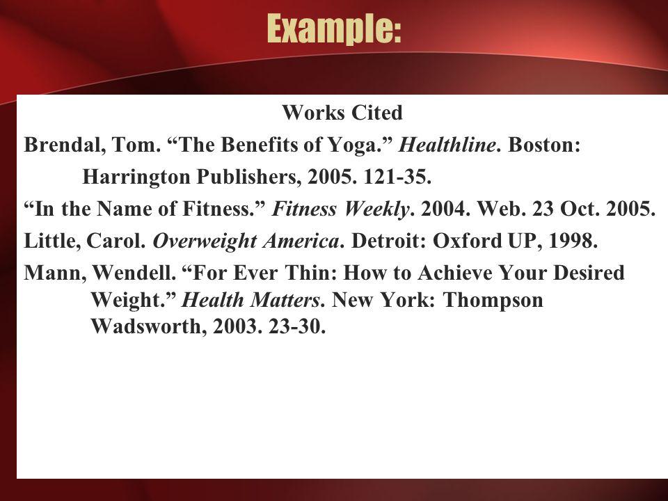 Example: Works Cited Brendal, Tom. The Benefits of Yoga. Healthline.