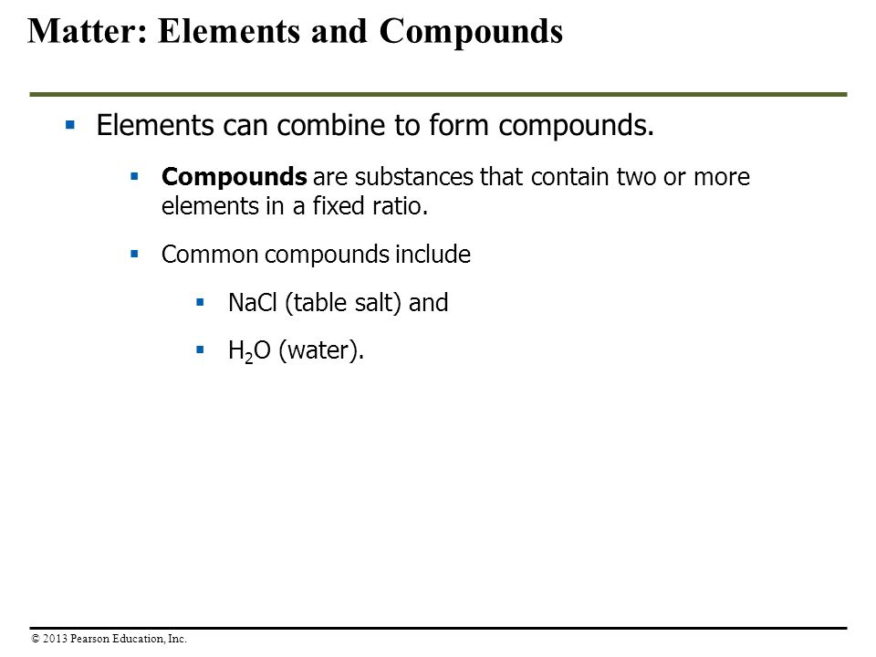  Elements can combine to form compounds.  Compounds are substances that contain two or more elements in a fixed ratio.  Common compounds include 
