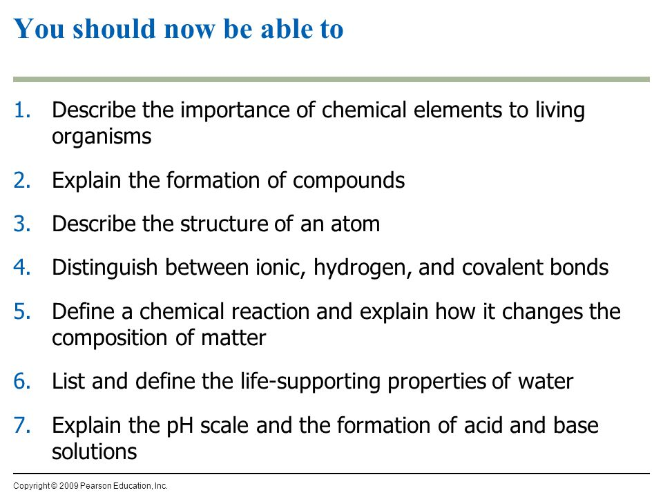 You should now be able to 1.Describe the importance of chemical elements to living organisms 2.Explain the formation of compounds 3.Describe the struc