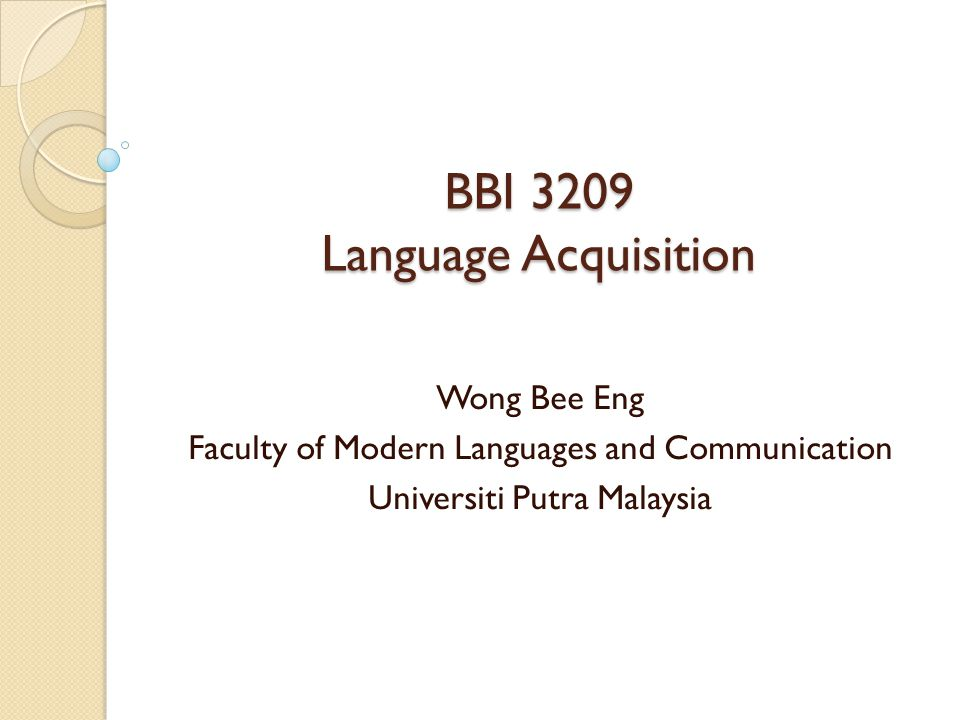 BBI 3209 Language Acquisition Wong Bee Eng Faculty of Modern Languages and Communication Universiti Putra Malaysia