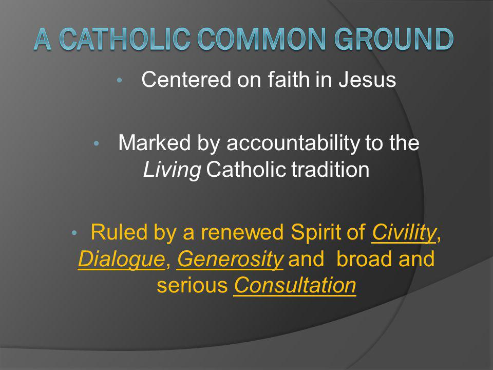 Centered on faith in Jesus Marked by accountability to the Living Catholic tradition Ruled by a renewed Spirit of Civility, Dialogue, Generosity and broad and serious Consultation