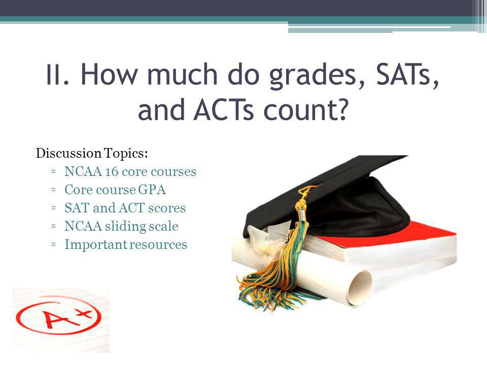 II.How much do grades, SATs, and ACTs count.