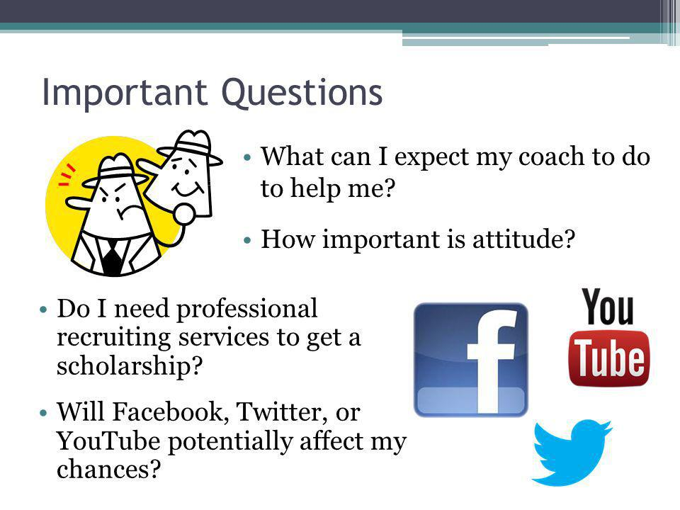 Important Questions Do I need professional recruiting services to get a scholarship.
