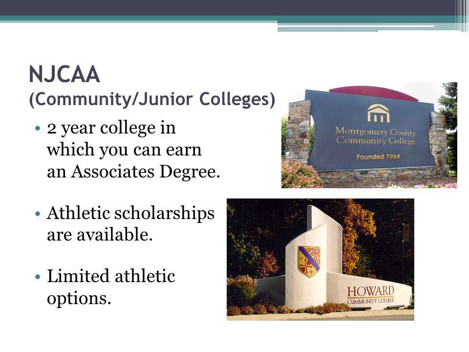 NJCAA (Community/Junior Colleges) 2 year college in which you can earn an Associates Degree.