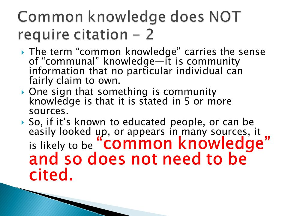  The term common knowledge carries the sense of communal knowledge—it is community information that no particular individual can fairly claim to own.