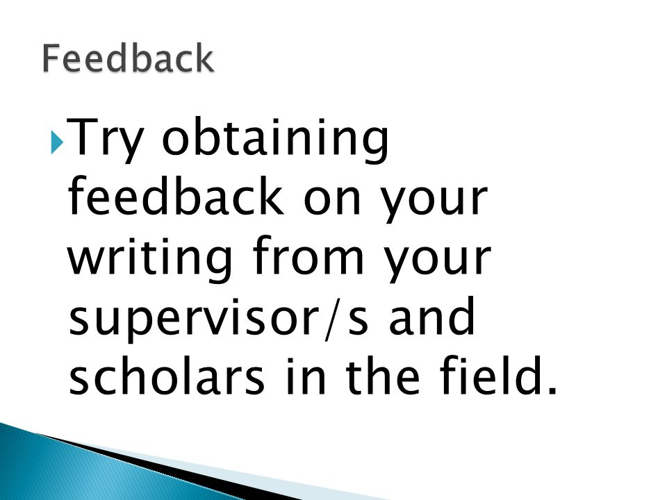  Try obtaining feedback on your writing from your supervisor/s and scholars in the field.