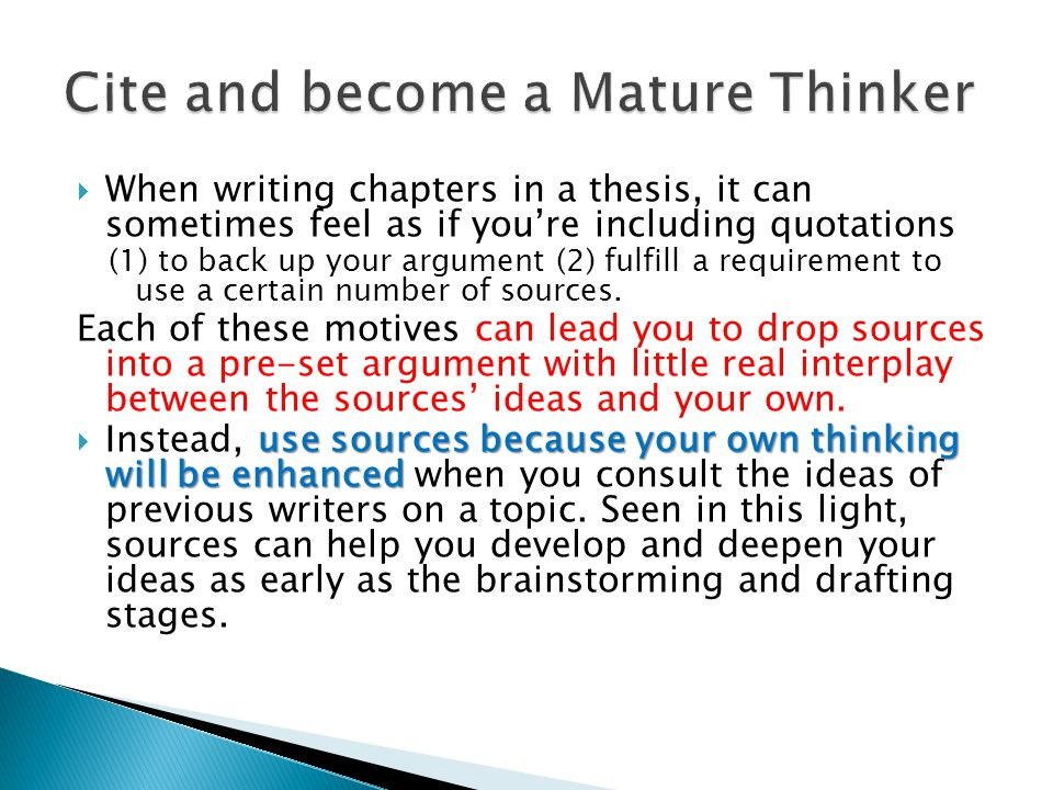  When writing chapters in a thesis, it can sometimes feel as if you're including quotations (1) to back up your argument (2) fulfill a requirement to use a certain number of sources.