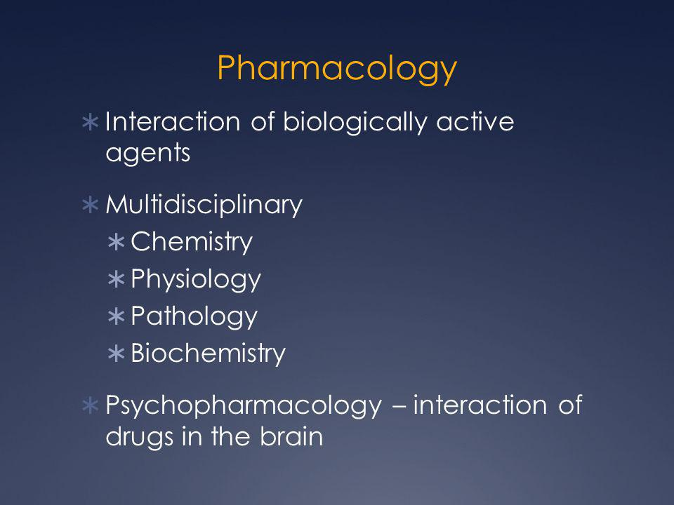Pharmacology  Interaction of biologically active agents  Multidisciplinary  Chemistry  Physiology  Pathology  Biochemistry  Psychopharmacology