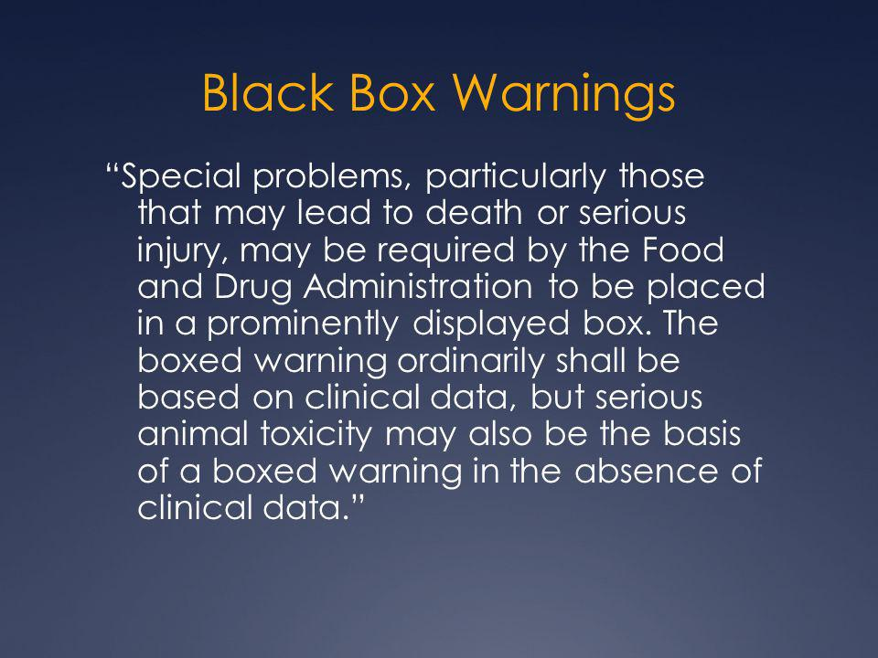 "Black Box Warnings ""Special problems, particularly those that may lead to death or serious injury, may be required by the Food and Drug Administration"