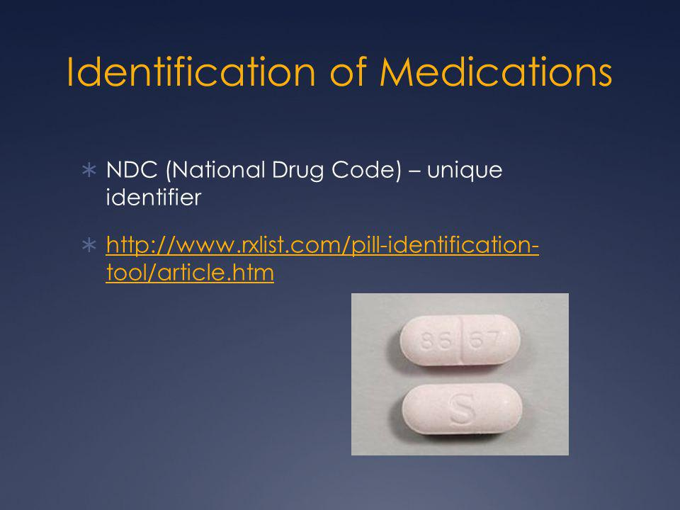 Identification of Medications  NDC (National Drug Code) – unique identifier  http://www.rxlist.com/pill-identification- tool/article.htm http://www.