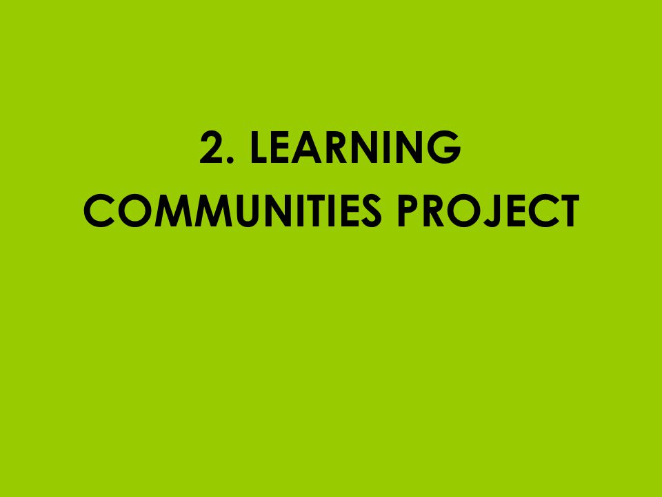 2. LEARNING COMMUNITIES PROJECT
