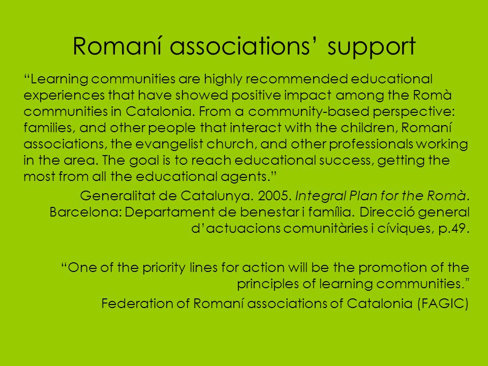 Learning communities are highly recommended educational experiences that have showed positive impact among the Romà communities in Catalonia.
