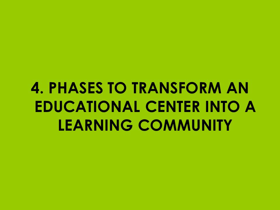 4. PHASES TO TRANSFORM AN EDUCATIONAL CENTER INTO A LEARNING COMMUNITY