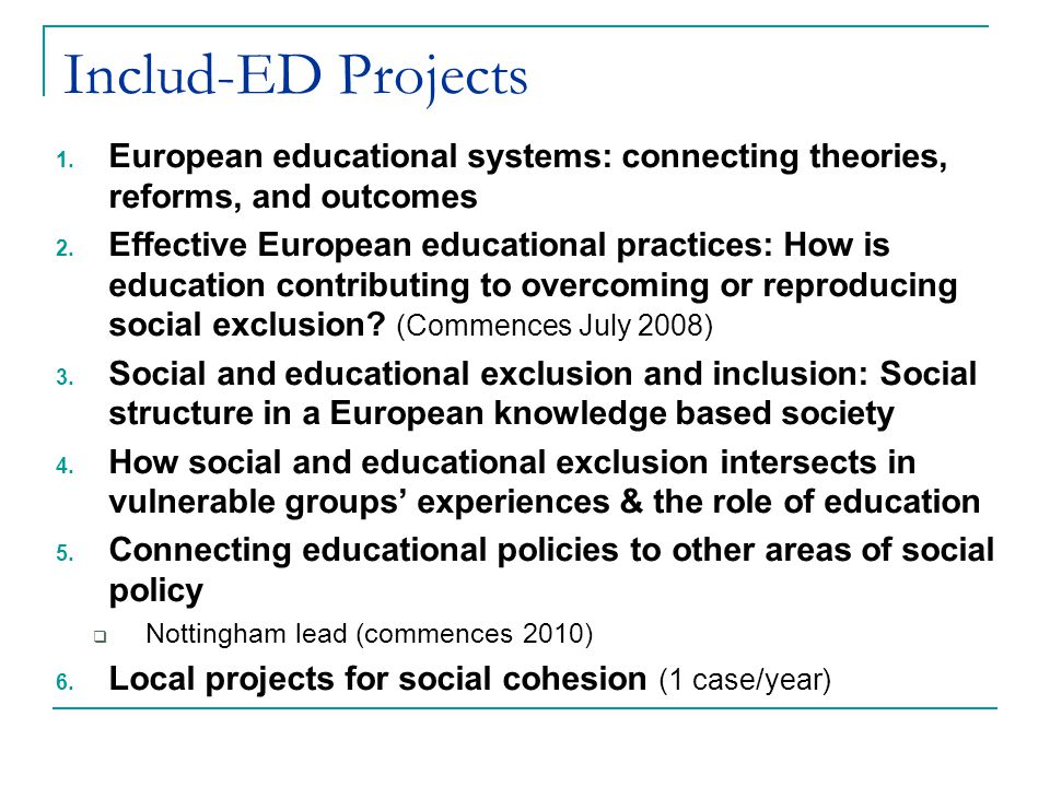 Includ-ED Projects 1. European educational systems: connecting theories, reforms, and outcomes 2.