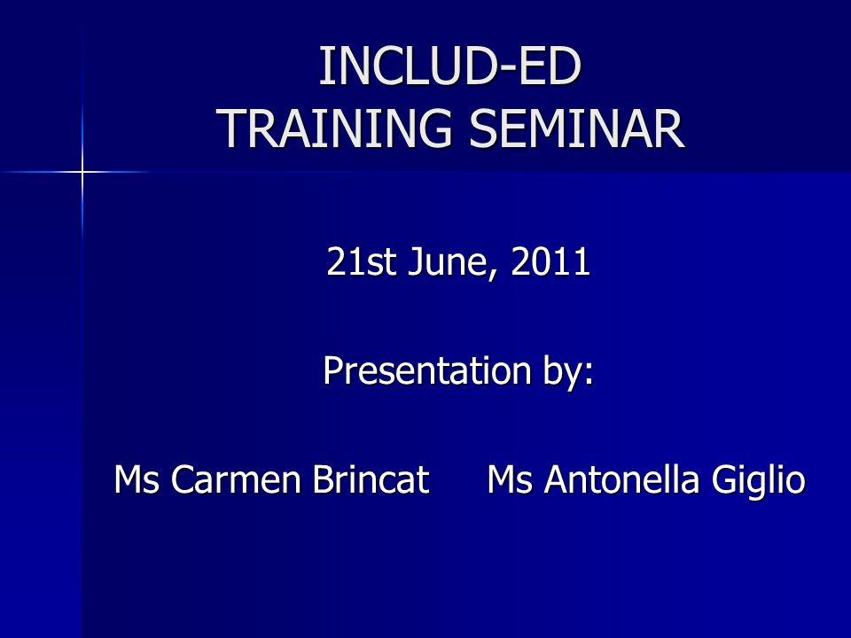 INCLUD-ED TRAINING SEMINAR 21st June, 2011 Presentation by: Ms Carmen Brincat Ms Antonella Giglio