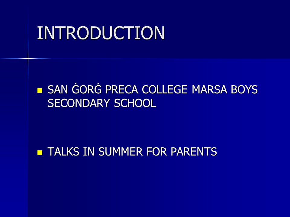 INTRODUCTION SAN ĠORĠ PRECA COLLEGE MARSA BOYS SECONDARY SCHOOL SAN ĠORĠ PRECA COLLEGE MARSA BOYS SECONDARY SCHOOL TALKS IN SUMMER FOR PARENTS TALKS I