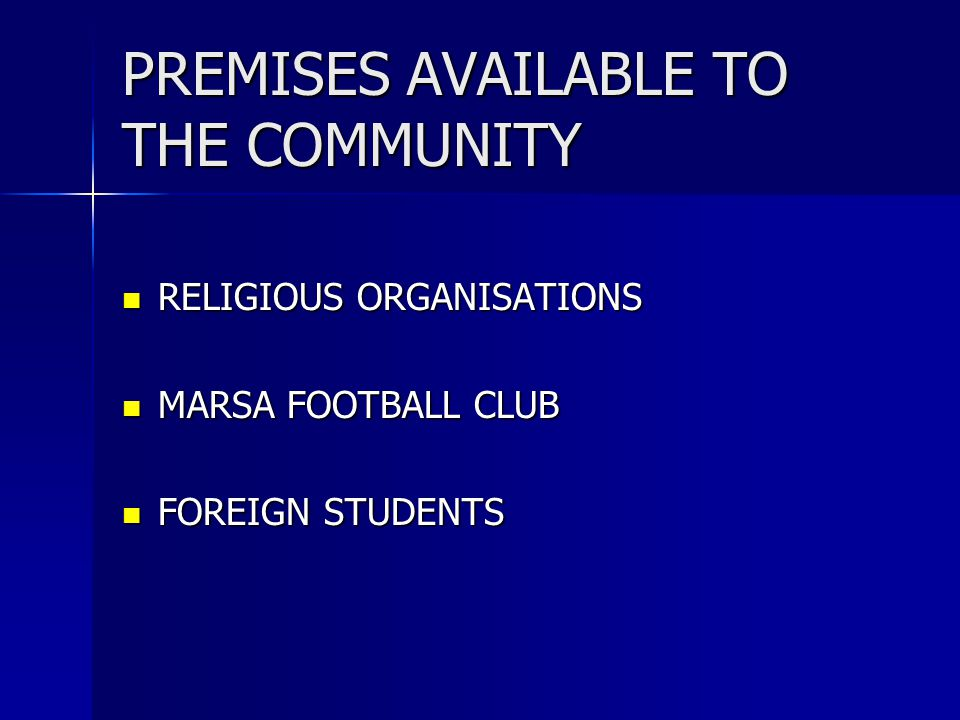 PREMISES AVAILABLE TO THE COMMUNITY RELIGIOUS ORGANISATIONS RELIGIOUS ORGANISATIONS MARSA FOOTBALL CLUB MARSA FOOTBALL CLUB FOREIGN STUDENTS FOREIGN STUDENTS