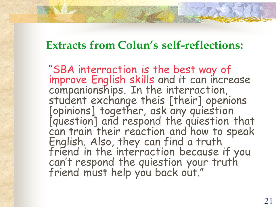 """21 Extracts from Colun's self-reflections: """"SBA interraction is the best way of improve English skills and it can increase companionships. In the inte"""