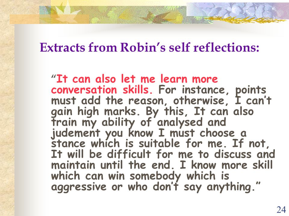 """24 Extracts from Robin's self reflections: """" It can also let me learn more conversation skills. For instance, points must add the reason, otherwise, I"""