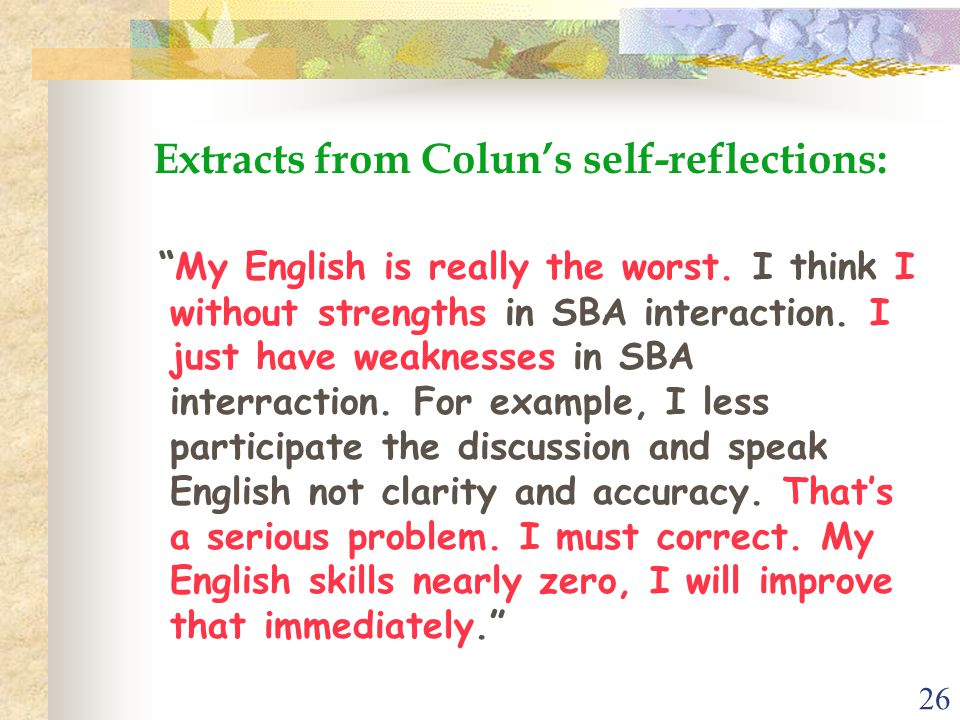 """26 Extracts from Colun's self-reflections: """"My English is really the worst. I think I without strengths in SBA interaction. I just have weaknesses in"""