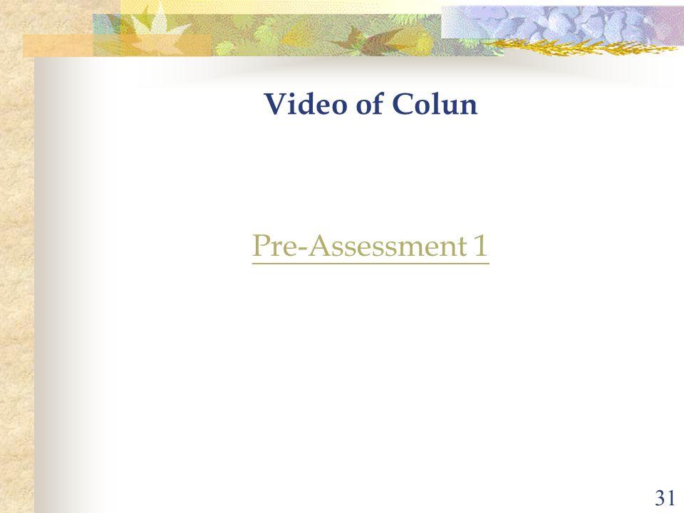 31 Video of Colun Pre-Assessment 1