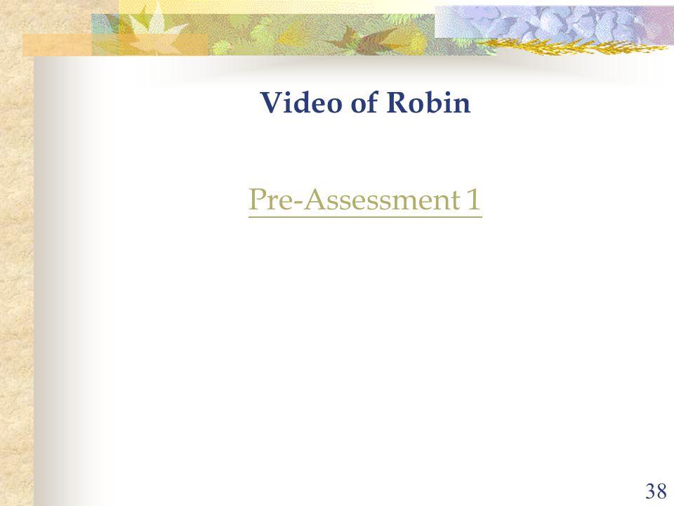 38 Video of Robin Pre-Assessment 1