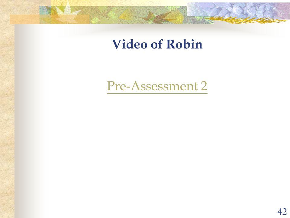 42 Video of Robin Pre-Assessment 2
