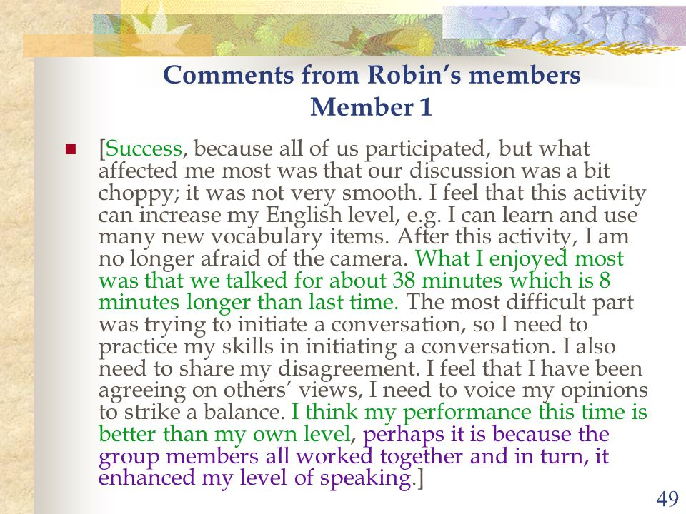 49 Comments from Robin's members Member 1 [Success, because all of us participated, but what affected me most was that our discussion was a bit choppy; it was not very smooth.