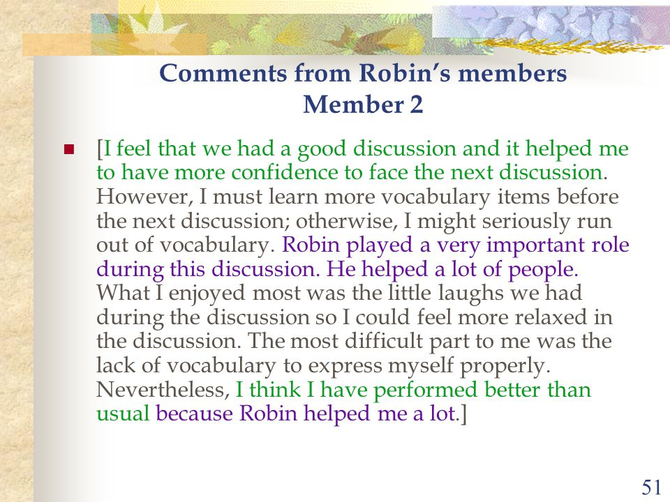 51 Comments from Robin's members Member 2 [I feel that we had a good discussion and it helped me to have more confidence to face the next discussion.