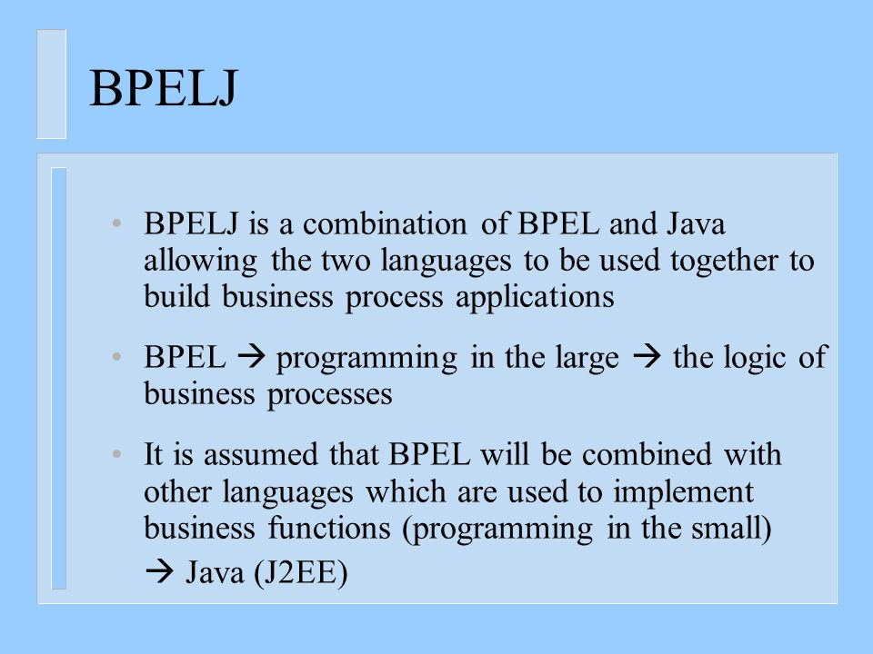 BPEL Reference Presentations OASIS BPEL Web page http://www.oasis-open.org/committees/wsbpel/ Technical overview part 1 Technical overview part 2 Technical overview part 3