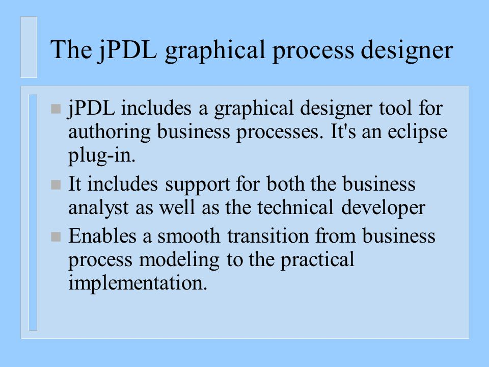 Overview of the jPDL components http://docs.jboss.com/jbpm/v3.2/userguide/html/introduction.html