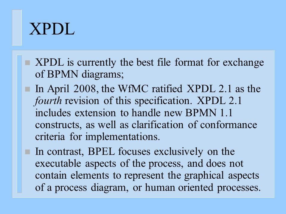XPDL n The XML Process Definition Language (XPDL) is a format standardized by the Workflow Management Coalition (WfMC) to interchange Business Process definitions between different workflow products, i.e.