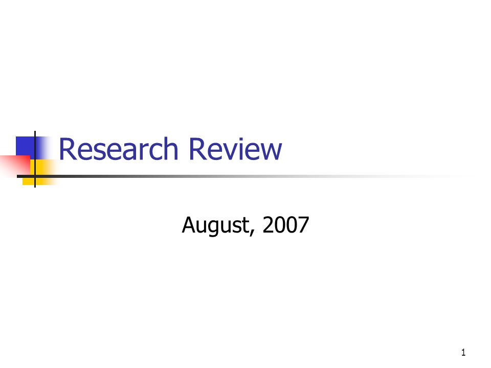 1 Research Review August, 2007
