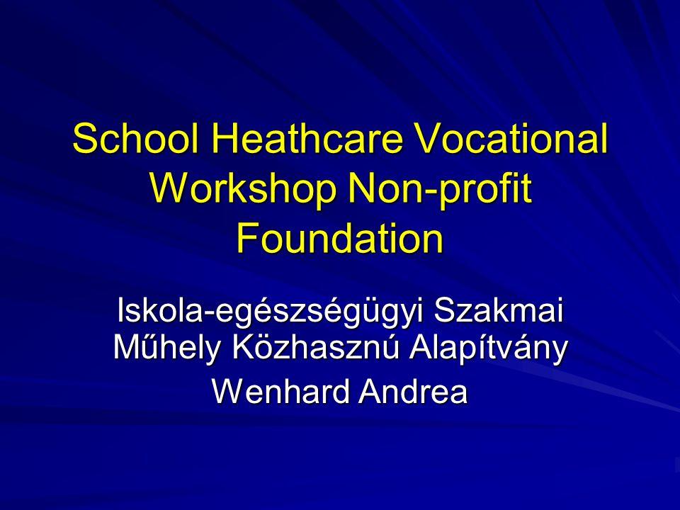 School Heathcare Vocational Workshop Non-profit Foundation Iskola-egészségügyi Szakmai Műhely Közhasznú Alapítvány Wenhard Andrea