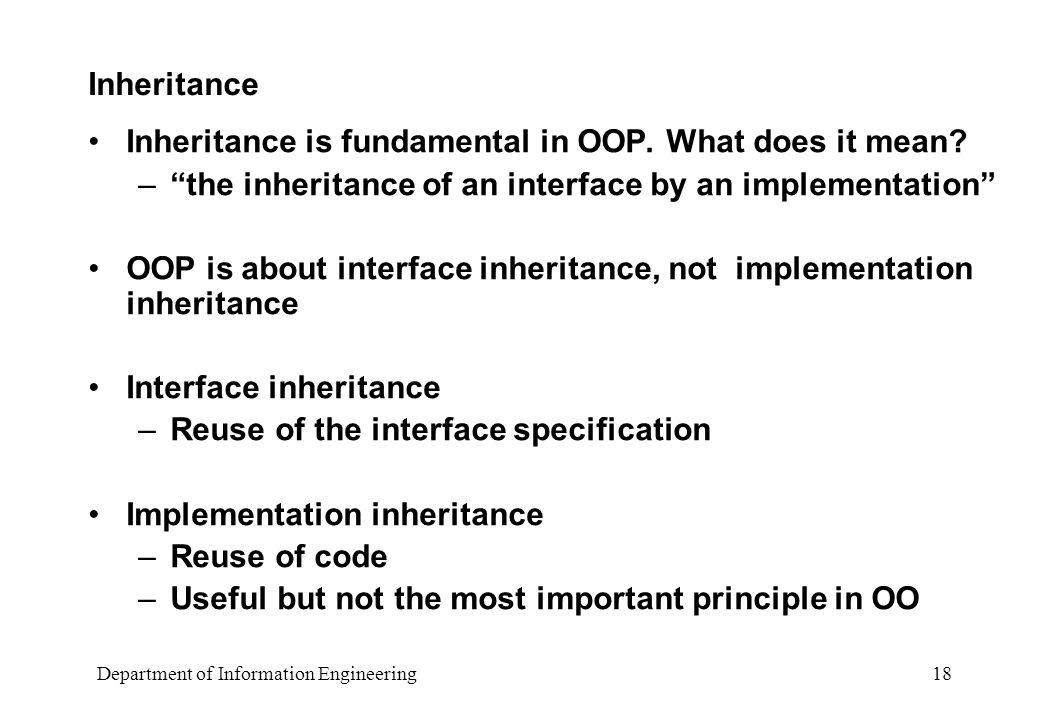 Department of Information Engineering 18 Inheritance Inheritance is fundamental in OOP.