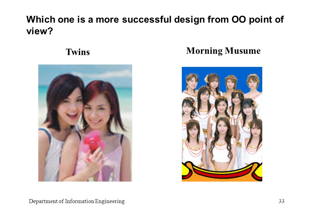 Department of Information Engineering 33 Which one is a more successful design from OO point of view.