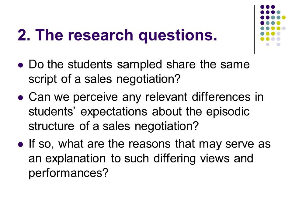 2. The research questions. Do the students sampled share the same script of a sales negotiation.