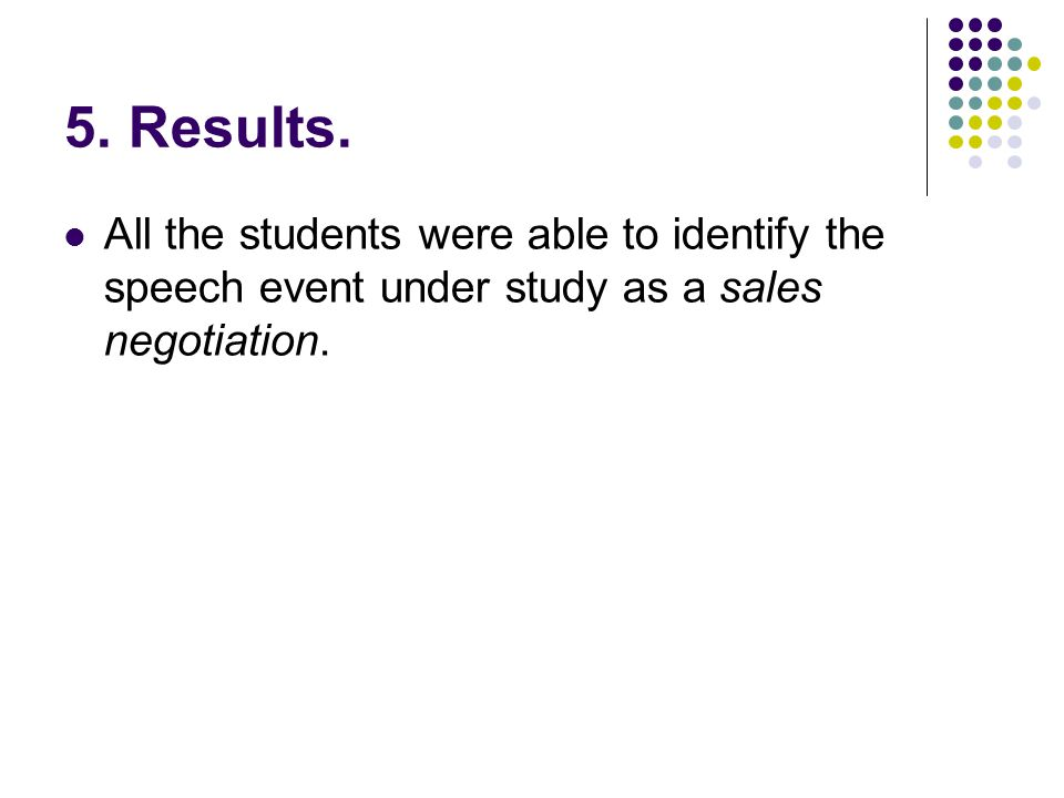 5. Results. All the students were able to identify the speech event under study as a sales negotiation.