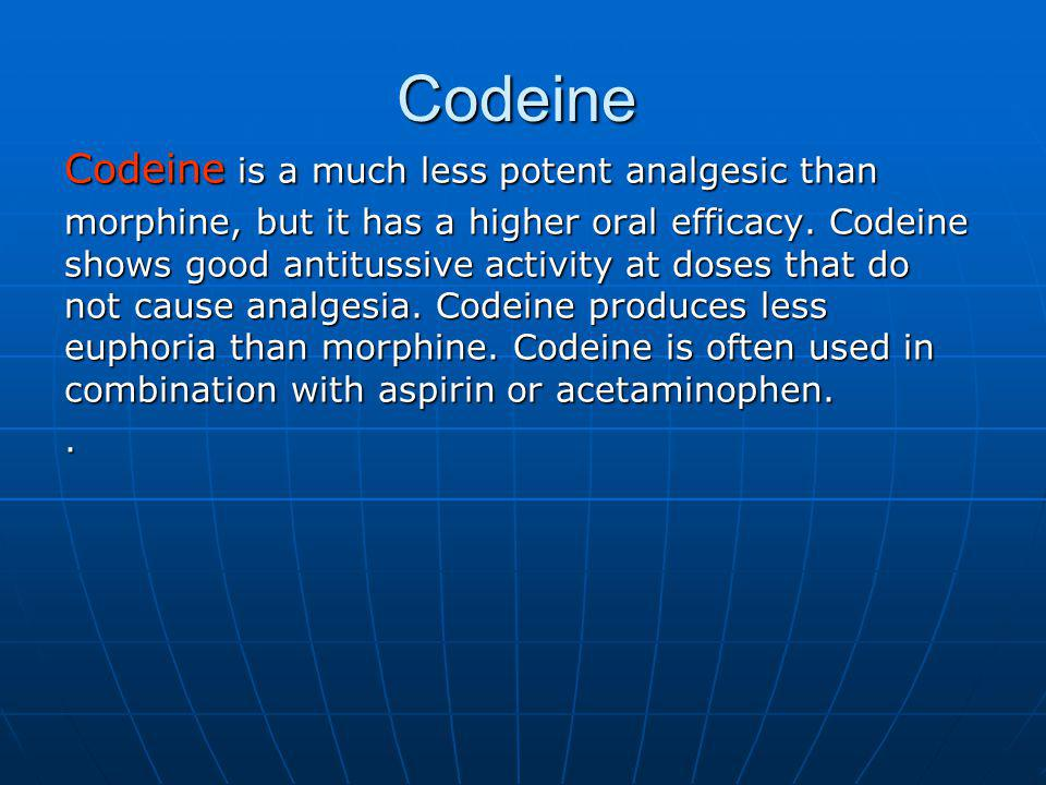 Codeine Codeine is a much less potent analgesic than morphine, but it has a higher oral efficacy. Codeine shows good antitussive activity at doses tha