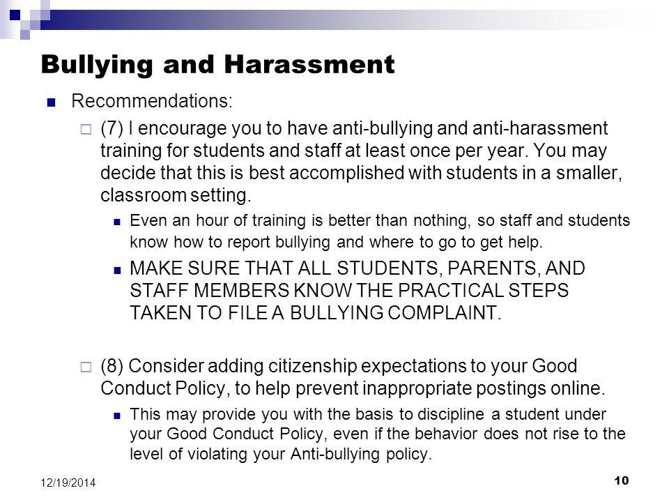 10 12/19/2014 Bullying and Harassment Recommendations:  (7) I encourage you to have anti-bullying and anti-harassment training for students and staff at least once per year.