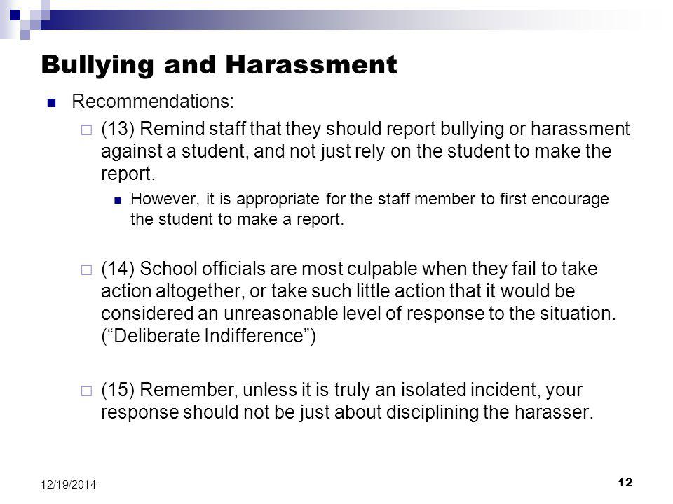 12 12/19/2014 Bullying and Harassment Recommendations:  (13) Remind staff that they should report bullying or harassment against a student, and not just rely on the student to make the report.