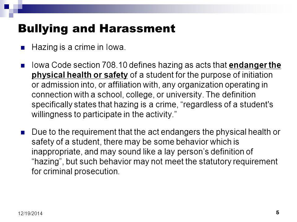 6 12/19/2014 Bullying and Harassment Common school district mistakes in the area of harassment and bullying include:  (1) Failing to conduct regular training with students and staff;  (2) Failing to educate students, parents, and staff about the practical steps involved in filing a bullying complaint;  (3) Failing to report founded and unfounded bullying complaints with the Iowa Department of Education;  (4) Being unresponsive or under-responsive when alleged harassment or bullying occurs;