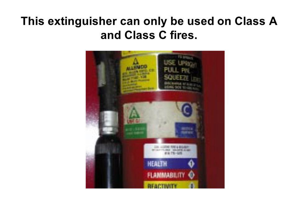 This extinguisher can only be used on Class A and Class C fires.