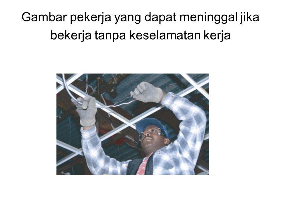 Gambar pekerja yang dapat meninggal jika bekerja tanpa keselamatan kerja