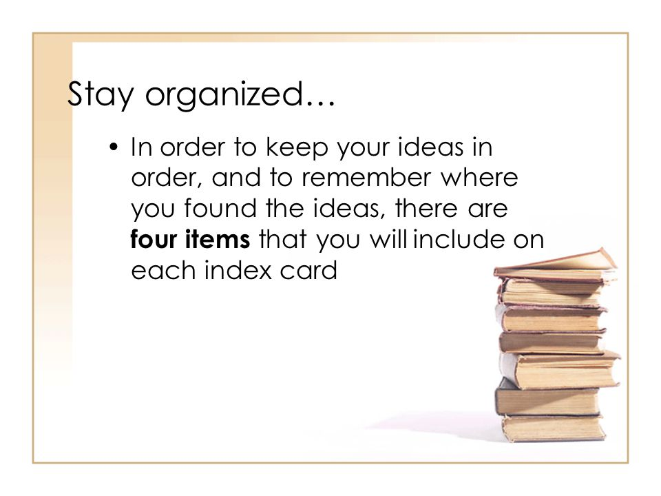 Stay organized… In order to keep your ideas in order, and to remember where you found the ideas, there are four items that you will include on each in