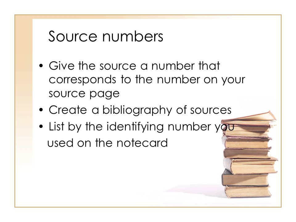 Source numbers Give the source a number that corresponds to the number on your source page Create a bibliography of sources List by the identifying nu